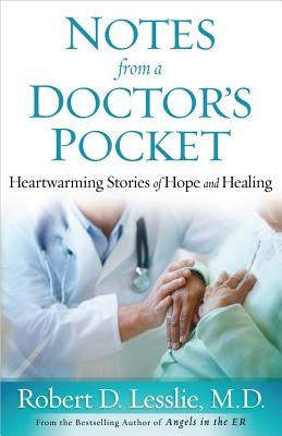 Notes from a Doctor's Pocket: Heartwarming Stories of Hope and Healing by Lesslie, Robert D.