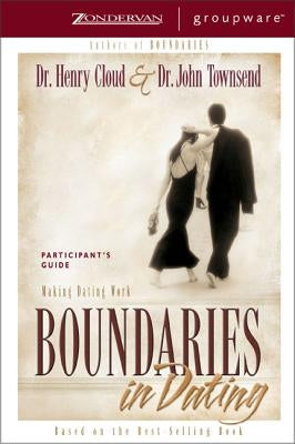 Boundaries in Dating Participant's Guide: Making Dating Work by Cloud, Henry