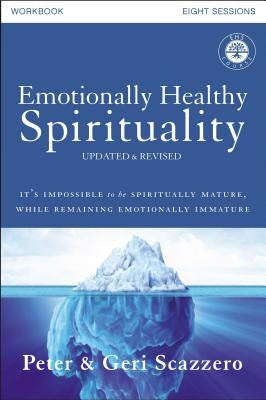 Emotionally Healthy Spirituality Workbook, Updated Edition: Discipleship That Deeply Changes Your Relationship with God by Scazzero, Peter
