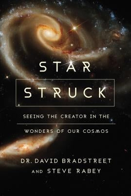 Star Struck: Seeing the Creator in the Wonders of Our Cosmos by Bradstreet, David Hart