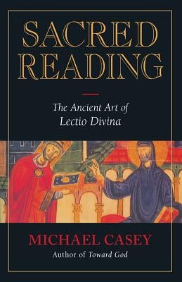 Sacred Reading: The Ancient Art of Lectio Divina by Casey, Michael