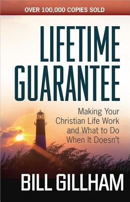 Lifetime Guarantee: Making Your Christian Life Work and What to Do When It Doesn't by Gillham, Bill