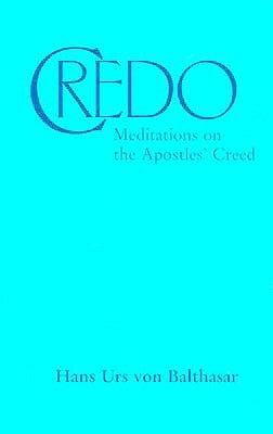 Credo: Meditations on the Apostles' Creed by Balthasar, Hans Urs Von