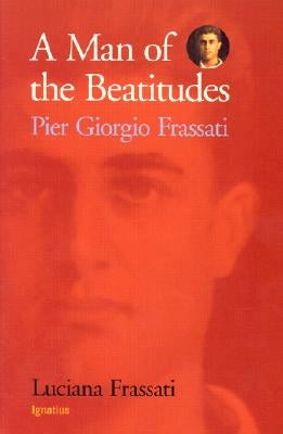 A Man of the Beatitudes: Pier Giorgio Frassati by Frassati, Luciana