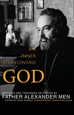 Inner Step Toward God: Writings and Teachings on Prayer by Men, Father Alexander
