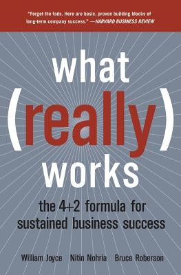 What Really Works: The 4+2 Formula for Sustained Business Success by Joyce, William