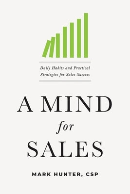 A Mind for Sales: Daily Habits and Practical Strategies for Sales Success by Hunter Csp, Mark