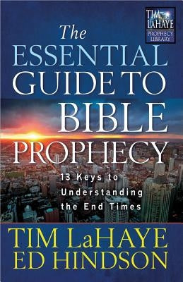 The Essential Guide to Bible Prophecy: 13 Keys to Understanding the End Times by LaHaye, Tim