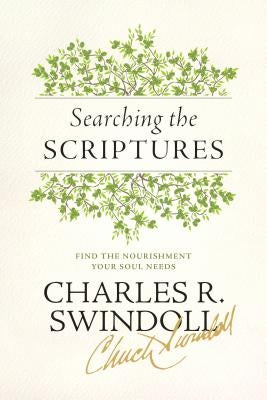 Searching the Scriptures: Find the Nourishment Your Soul Needs by Swindoll, Charles R.