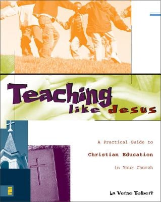 Teaching Like Jesus: A Practical Guide to Christian Education in Your Church by Tolbert, La Verne