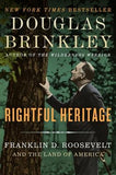 Rightful Heritage: Franklin D. Roosevelt and the Land of America by Brinkley, Douglas
