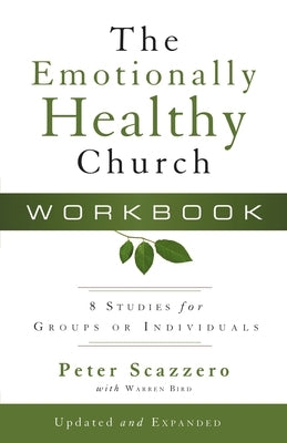 The Emotionally Healthy Church Workbook: 8 Studies for Groups or Individuals by Scazzero, Peter