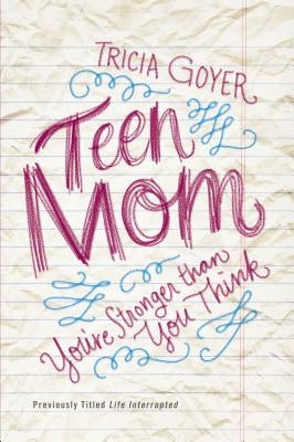 Teen Mom: You're Stronger Than You Think by Goyer, Tricia