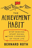 The Achievement Habit: Stop Wishing, Start Doing, and Take Command of Your Life by Roth, Bernard