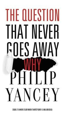 The Question That Never Goes Away by Yancey, Philip
