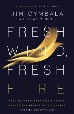 Fresh Wind, Fresh Fire: What Happens When God's Spirit Invades the Hearts of His People by Cymbala, Jim