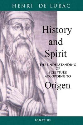 History and Spirit: The Understanding of Scripture According to Origen by Lubac, Henri de