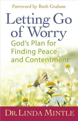 Letting Go of Worry: God's Plan for Finding Peace and Contentment by Mintle, Linda