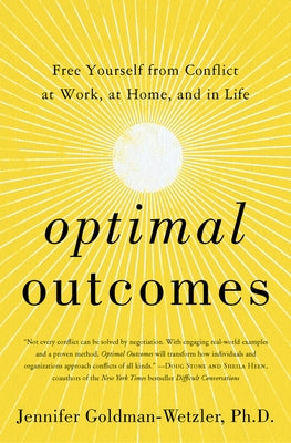 Optimal Outcomes: Free Yourself from Conflict at Work, at Home, and in Life by Goldman-Wetzler, Jennifer