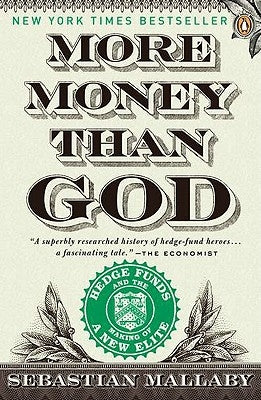 More Money Than God: Hedge Funds and the Making of a New Elite by Mallaby, Sebastian