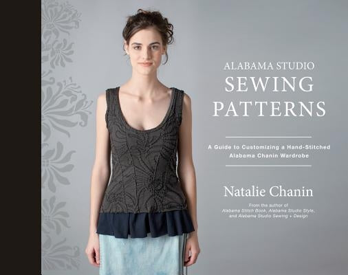 Alabama Studio Sewing Patterns: A Guide to Customizing a Hand-Stitched Alabama Chanin Wardrobe by Chanin, Natalie