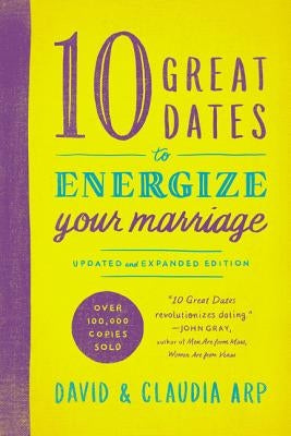 10 Great Dates to Energize Your Marriage by Arp, David And Claudia