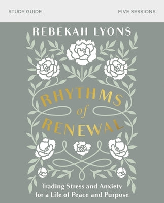 Rhythms of Renewal Study Guide: Trading Stress and Anxiety for a Life of Peace and Purpose by Lyons, Rebekah