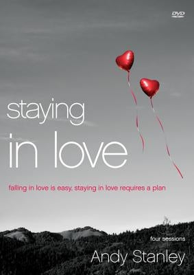 Staying in Love Video Study: Falling in Love Is Easy, Staying in Love Requires a Plan by Stanley, Andy