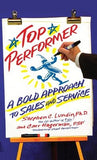 Top Performer: A Bold Approach to Sales and Service by Lundin, Stephen C.