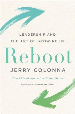 Reboot: Leadership and the Art of Growing Up by Colonna, Jerry