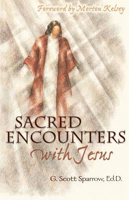 Sacred Encounters with Jesus by Sparrow, G. Scott