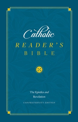 The Catholic Reader's Bible [epistles and Revelation]: The Epistles and Revelation by Sophia Institute Press