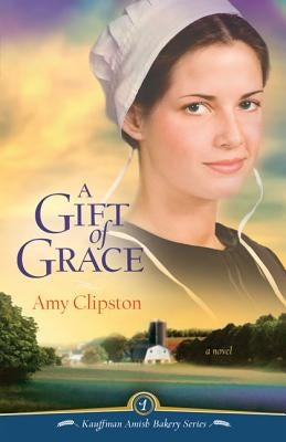 A Gift of Grace by Clipston, Amy
