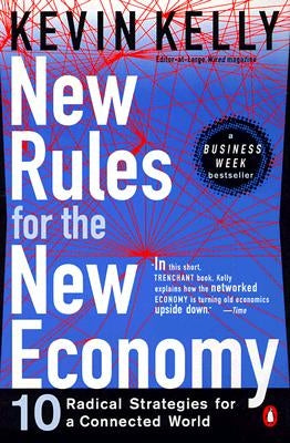 New Rules for the New Economy: 10 Radical Strategies for a Connected World by Kelly, Kevin