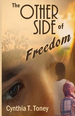 The Other Side of Freedom by Toney, Cynthia T.