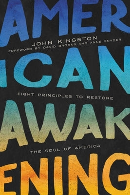 American Awakening: Eight Principles to Restore the Soul of America by Kingston, John