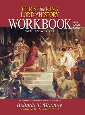 Christ the King Lord of History: Workbook and Study Guide with Answer Key by Mooney, Belinda