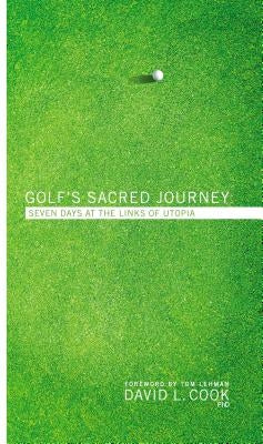 Golf's Sacred Journey: Seven Days in Utopia by Cook, David L.