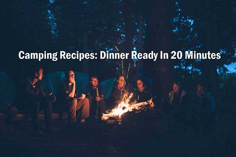Camping Recipes: Dinner Ready in 20 Minutes