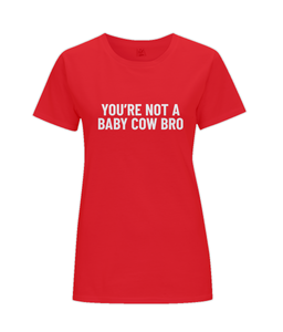 You're Not A Baby Cow Bro Ladies Fitted Vegan T-Shirt 0081