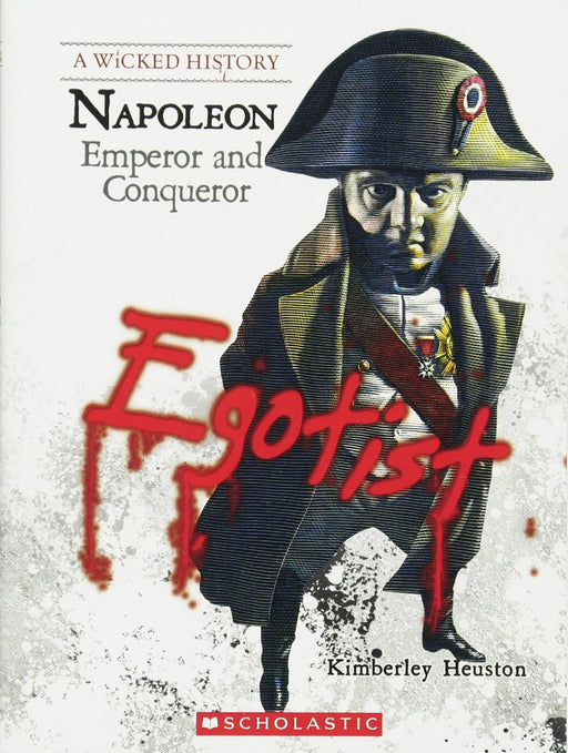 Wicked History - Napoleon: Emperor and Conqueror