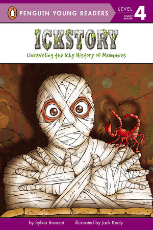 Penguin Young Readers 4 - Ickstory: Unraveling the Icky History of Mummies