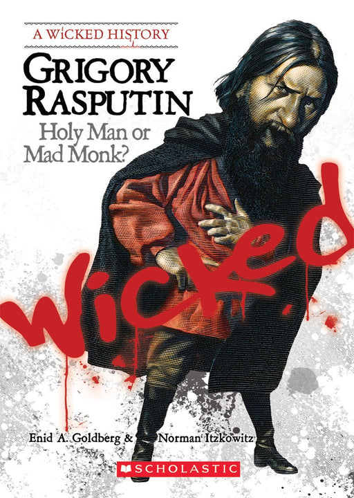 Wicked History - Grigory Rasputin: Holy Man or Mad Monk?