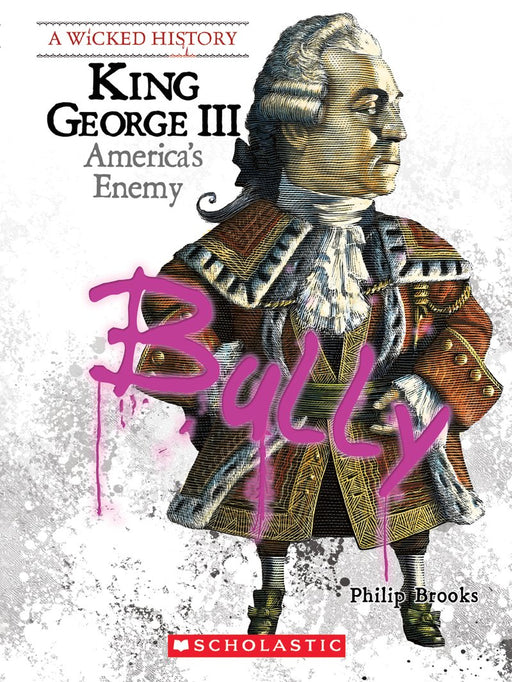 Wicked History - King George III: America's Enemy