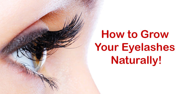 How to Grow Your Eyelashes Naturally