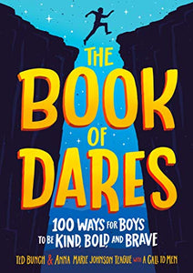 The Book of Dares: 100 Ways for Boys to Be Kind, Bold, and Brave