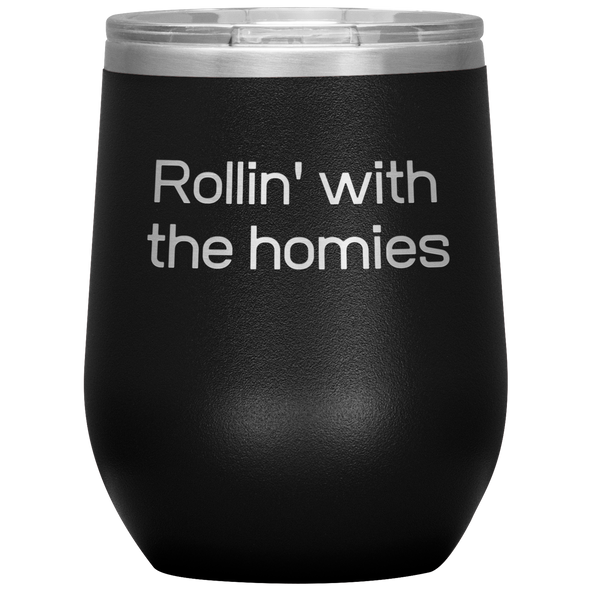 Rollin' with the Homies Wine Tumbler - More Colors Available
