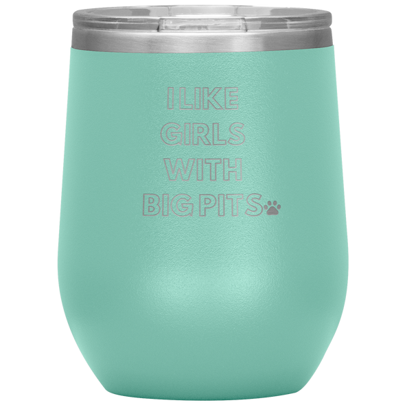 I Like Girls with Big Pits Wine Tumbler - More Colors Available