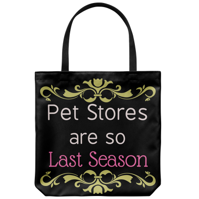 "Pet Stores are so Last Season 18"" Tote"