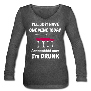 I'll Just Have One Wine And Now I'm Drunk Funny Women's Long Sleeve Shirt - Roc City Apparel